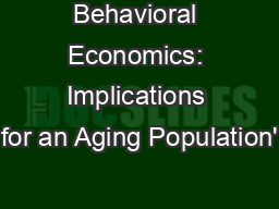 Behavioral Economics: Implications for an Aging Population'