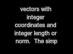 vectors with integer coordinates and integer length or norm.  The simp PowerPoint PPT Presentation