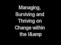 Managing, Surviving and Thriving on Change within the I&
