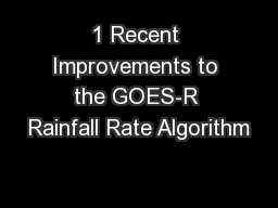 1 Recent Improvements to the GOES-R Rainfall Rate Algorithm
