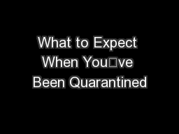 What to Expect When You've Been Quarantined