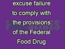 Compliance with the provisions of these standards shall not excuse failure to comply with the provisions of the Federal Food Drug and Cosmetic Act or with applicable State laws and regulations