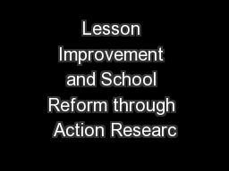 Lesson Improvement and School Reform through Action Researc