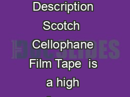 Scotch Cellophane Film Tape  Technical Data September  Product Description Scotch  Cellophane Film Tape  is a high performance transparent cellophane film tape featuring a high tack adhesive system PowerPoint PPT Presentation
