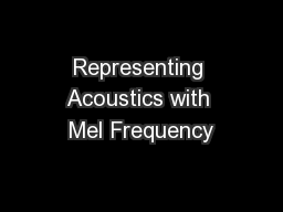 Representing Acoustics with Mel Frequency