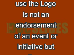 Application to use the Anzac Centenary Logo Permission to use the Logo is not an endorsement of an event or initiative but rather an acknowledgement that the event or initiative ts with the aims and