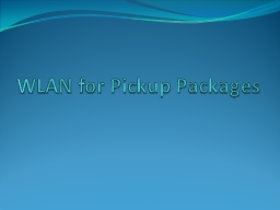 WLAN for Pickup Packages PowerPoint PPT Presentation