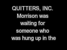 QUITTERS, INC. Morrison was waiting for someone who was hung up in the
