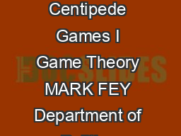 International Journal of Game Theory   An Experimental Study of Constantsum Centipede Games I Game Theory MARK FEY Department of Politics Princeton University Princeton NJ  USA RICHARD D