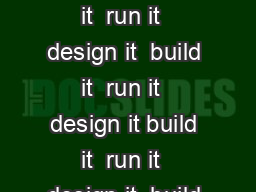 design it  build it  run it  design it  build it  run it  design it  build it  run it  design it  build it  run it  design it build it  run it  design it  build it  run it  design it  build it  run i PowerPoint PPT Presentation