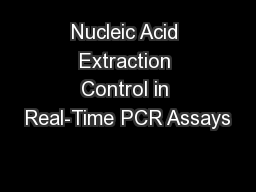 Nucleic Acid Extraction Control in Real-Time PCR Assays PowerPoint PPT Presentation