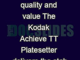 Exceptional quality and value The Kodak Achieve TT Platesetter delivers the stab