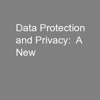 Data Protection and Privacy:  A New