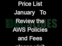 Price List Prices as of  Certification Price List January   To Review the AWS Policies and Fees please visit our website at httpwww