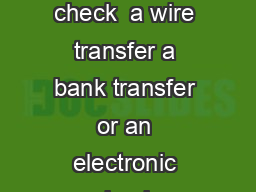 State Means Of Payment If a money order certied check bank check or cashiers check  a wire transfer a bank transfer or an electronic check download and enclose the routing information or the check wi