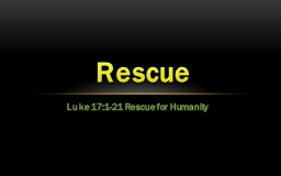 Luke 17:1-21 Rescue for Humanity
