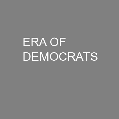 ERA OF DEMOCRATS