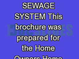 WHAT YOU SHOULD KNOW IN ORDER TO IDENTIFY AND MAINTAIN YOUR SEWAGE SYSTEM This brochure was prepared for the Home Owners Home Builders Residents Septage Pumpers Realtors and Lending Institutions in t