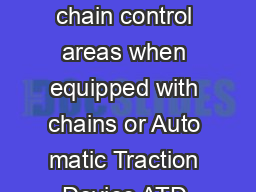 Vehicles are permitted in chain control areas when equipped with chains or Auto matic Traction Device ATD as indicated