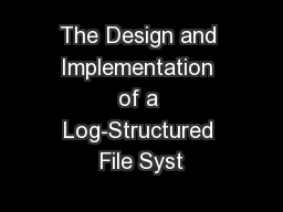 The Design and Implementation of a Log-Structured File Syst