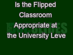 Is the Flipped Classroom Appropriate at the University Leve