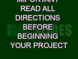 IMPORTANT READ ALL DIRECTIONS BEFORE BEGINNING YOUR PROJECT