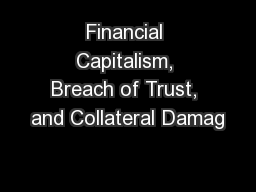 Financial Capitalism, Breach of Trust, and Collateral Damag