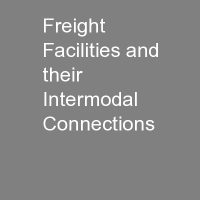 Freight Facilities and their Intermodal Connections PowerPoint PPT Presentation