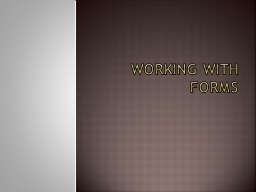 Working with Forms PowerPoint PPT Presentation