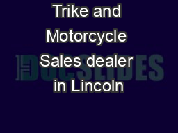 Trike and Motorcycle Sales dealer in Lincoln PowerPoint PPT Presentation