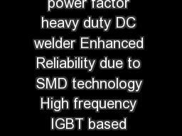 CHAMP  hree phase inverter based high ef ficiency and high power factor heavy duty DC welder Enhanced Reliability due to SMD technology High frequency IGBT based Rectifier Arc force adjustment on pan