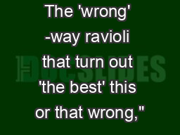 The 'wrong' -way ravioli that turn out 'the best' this or that wrong,