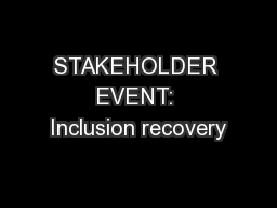 STAKEHOLDER EVENT: Inclusion recovery