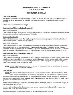 ICHIGAN IVIL ERVICE OMMISSION OB PECIFICATION INSTITUTION CHAPLAIN JOB DESCRIPTION Employees in this job complete or over see a variety of religious spiritual and counseling activities to provide gui