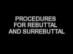 PROCEDURES FOR REBUTTAL AND SURREBUTTAL
