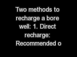 Two methods to recharge a bore well: 1. Direct recharge: Recommended o