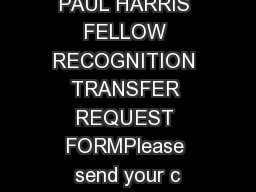 PAUL HARRIS FELLOW RECOGNITION TRANSFER REQUEST FORMPlease send your c