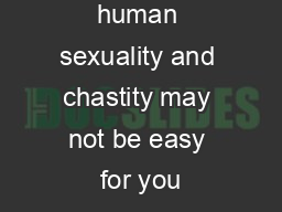 Talking about human sexuality and chastity may not be easy for you