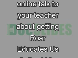If you want to learn more about chatting online talk to your teacher about getting Roar Educates Us Online V for Chatterbox and other fun activities