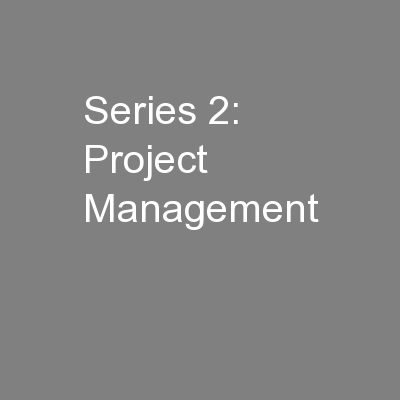 Series 2: Project Management PowerPoint PPT Presentation