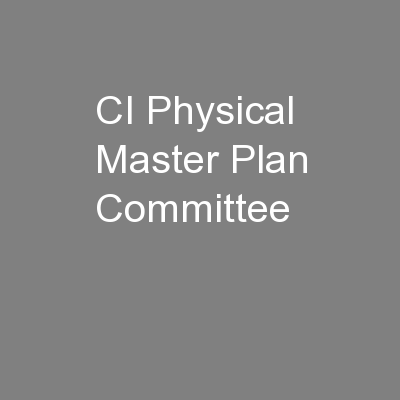CI Physical Master Plan Committee PowerPoint PPT Presentation