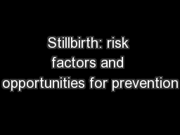 Stillbirth: risk factors and opportunities for prevention PowerPoint PPT Presentation