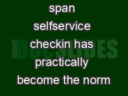 In a short time span selfservice checkin has practically become the norm