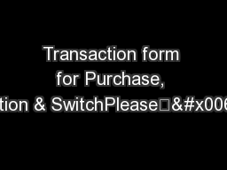 Transaction form for Purchase, Redemption & SwitchPlease	�l