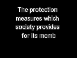 The protection measures which society provides for its memb