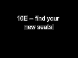 10E – find your new seats!