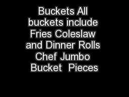 Buckets All buckets include Fries Coleslaw and Dinner Rolls Chef Jumbo Bucket  Pieces PowerPoint PPT Presentation