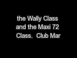 the Wally Class and the Maxi 72 Class.  Club Mar PowerPoint PPT Presentation