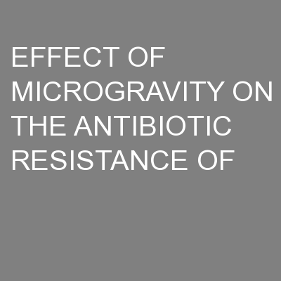 EFFECT OF MICROGRAVITY ON THE ANTIBIOTIC RESISTANCE OF