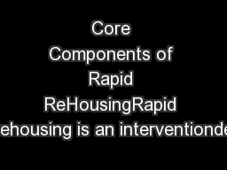 Core Components of Rapid ReHousingRapid rehousing is an interventionde PDF document - DocSlides